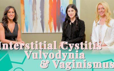 Interstitial Cystitis, Vulvodynia & Vaginismus